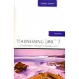 Harnessing Java 7: A Comprehensive Approach to Learning Java(Vol-1)