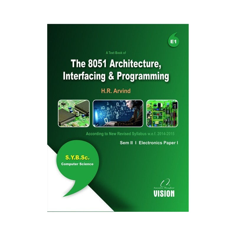 The 8051 Architecture, Interfacing and Programming